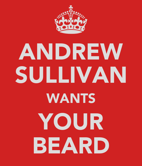 ANDREW SULLIVAN WANTS YOUR BEARD