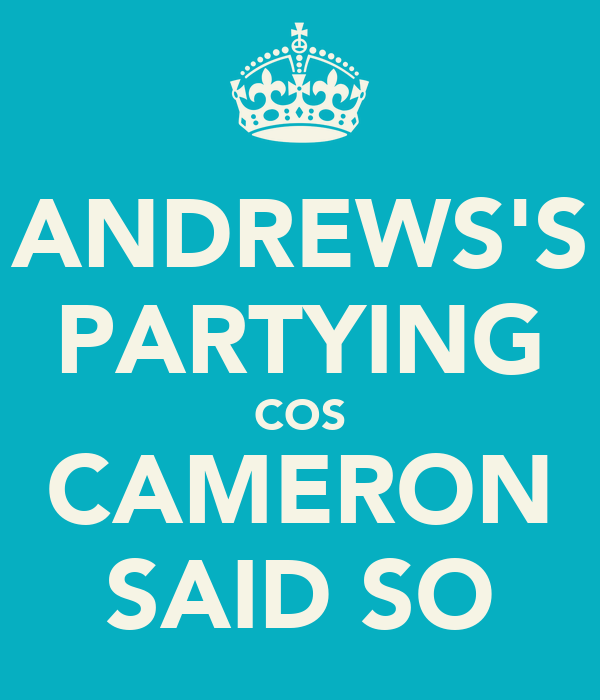 ANDREWS'S PARTYING COS CAMERON SAID SO