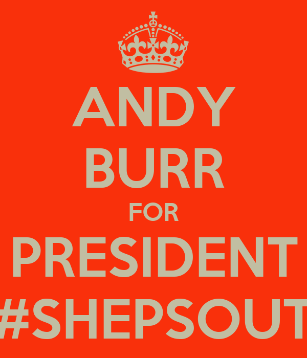 ANDY BURR FOR PRESIDENT #SHEPSOUT