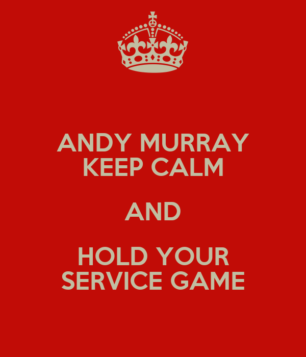 ANDY MURRAY KEEP CALM AND HOLD YOUR SERVICE GAME