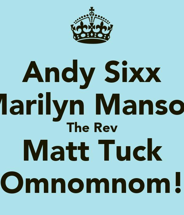 Andy Sixx Marilyn Manson The Rev Matt Tuck Omnomnom!
