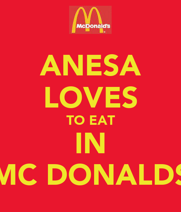 ANESA LOVES TO EAT IN MC DONALDS