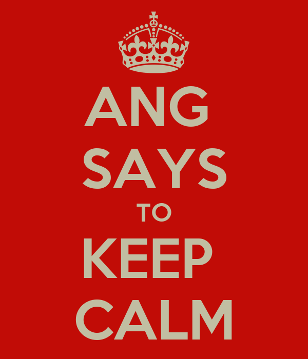 ANG  SAYS TO KEEP  CALM