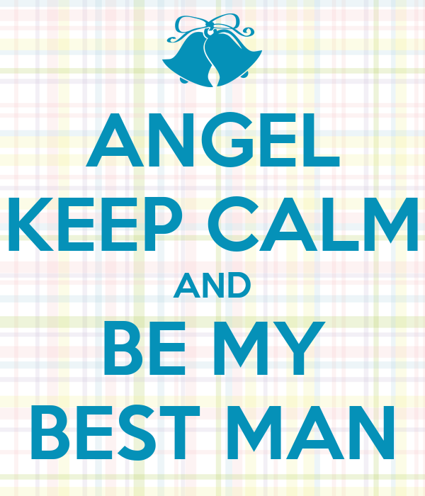 ANGEL KEEP CALM AND BE MY BEST MAN