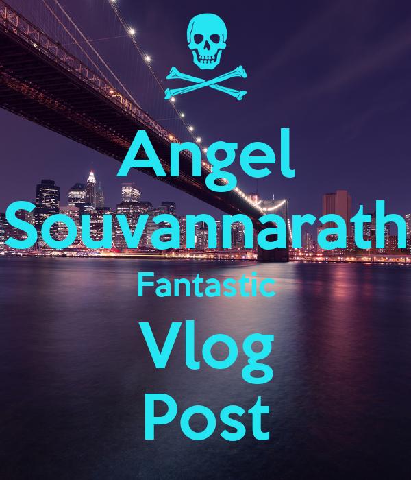 Angel Souvannarath Fantastic Vlog Post