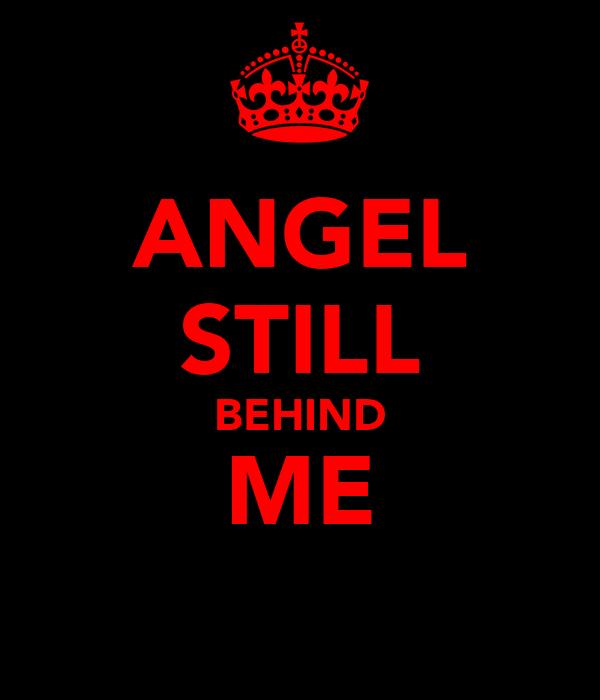 ANGEL STILL BEHIND ME