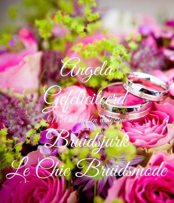Angela Gefeliciteerd Met het vinden van jouw Bruidsjurk Le Chic Bruidsmode