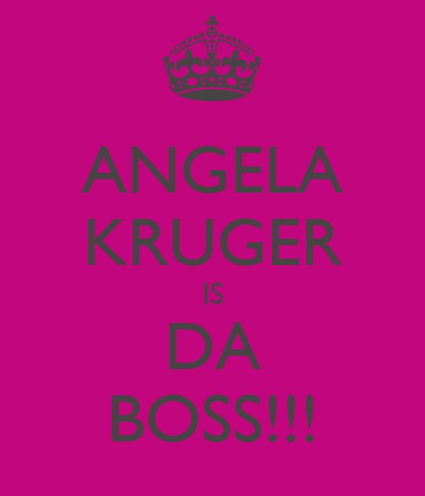 ANGELA KRUGER IS DA BOSS!!!