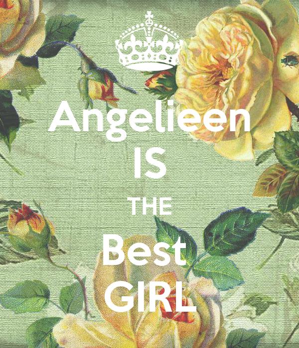 Angelieen IS THE Best  GIRL