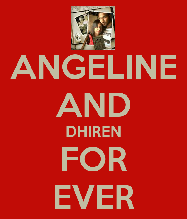 ANGELINE AND DHIREN FOR EVER