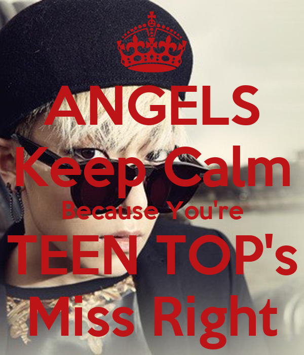 ANGELS Keep Calm Because You're TEEN TOP's Miss Right