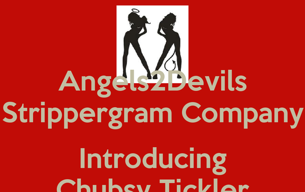 Angels2Devils Strippergram Company  Introducing Chubsy Tickler