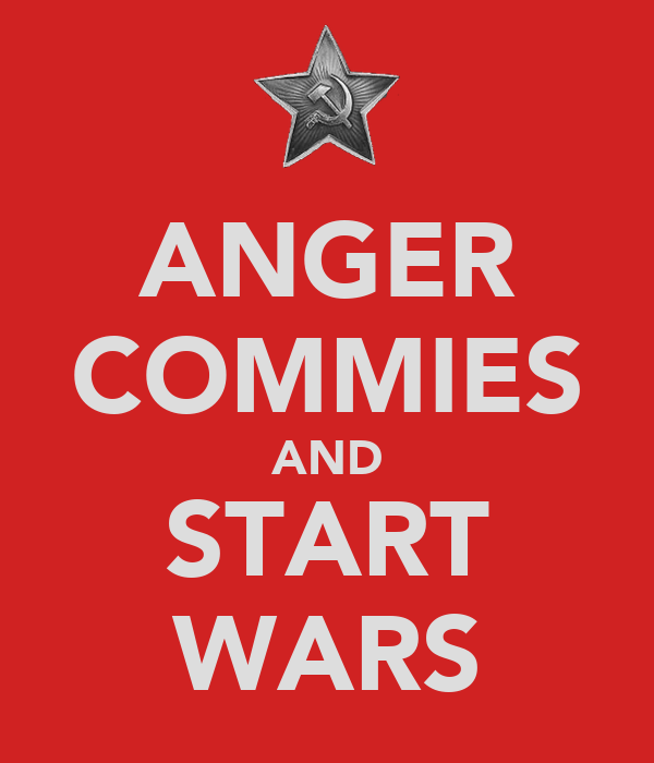 ANGER COMMIES AND START WARS