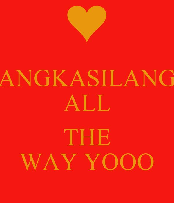 ANGKASILANG ALL  THE WAY YOOO