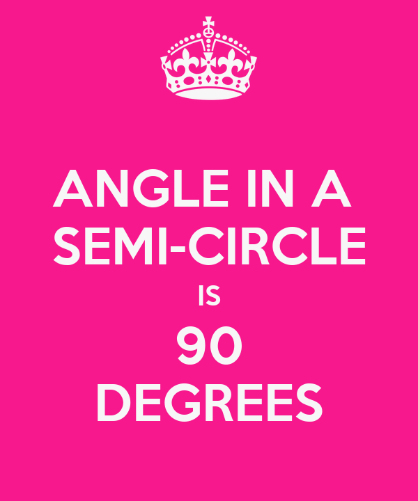 ANGLE IN A  SEMI-CIRCLE IS 90 DEGREES