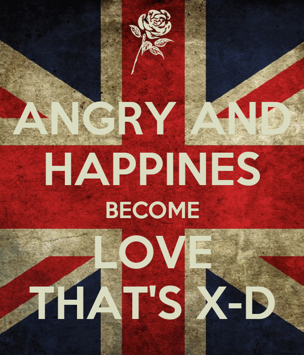 ANGRY AND HAPPINES BECOME LOVE THAT'S X-D