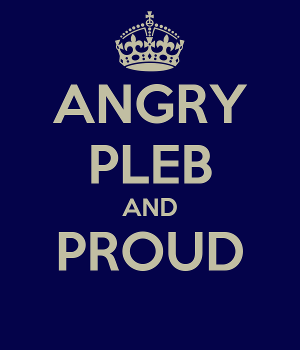 ANGRY PLEB AND PROUD