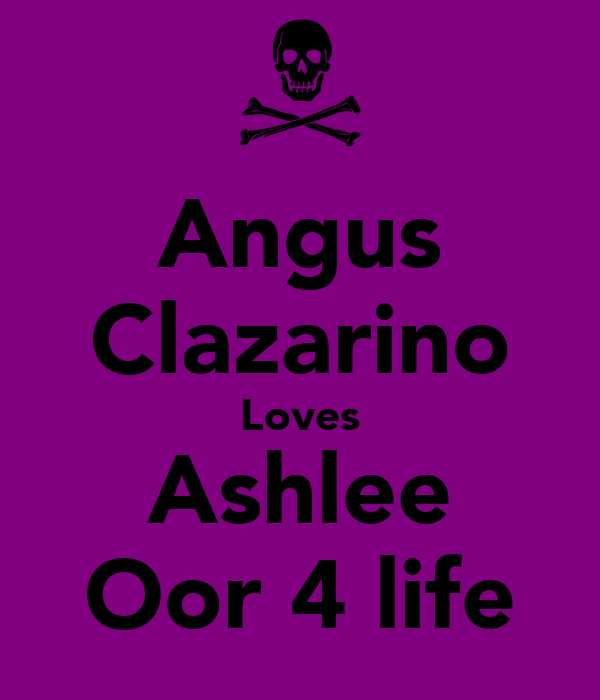 Angus Clazarino Loves Ashlee Oor 4 life