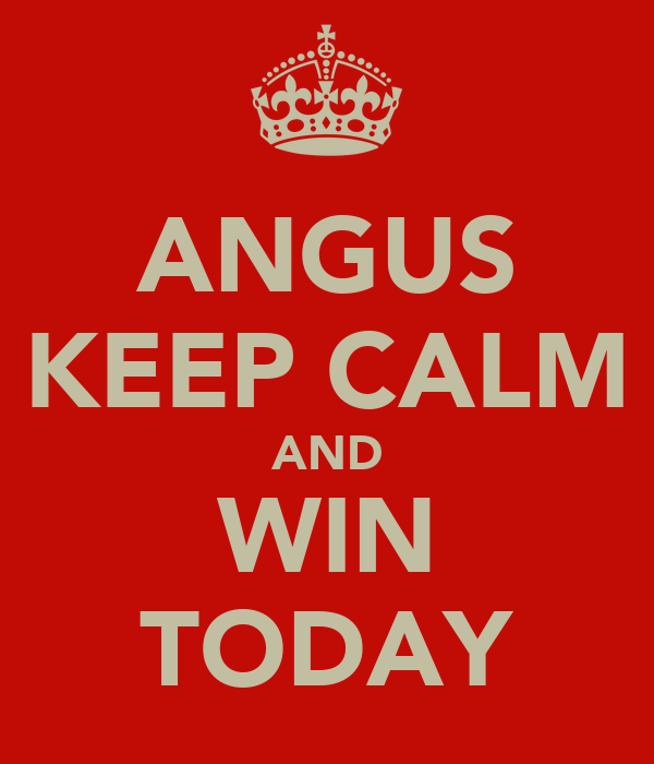 ANGUS KEEP CALM AND WIN TODAY