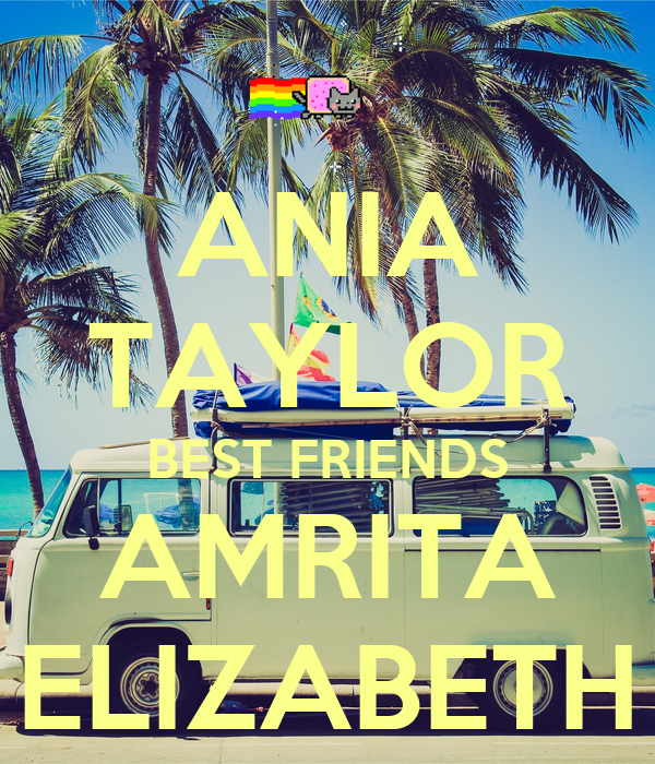 ANIA TAYLOR BEST FRIENDS AMRITA ELIZABETH