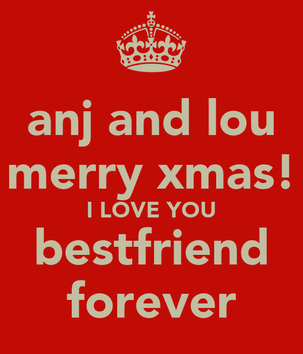 anj and lou merry xmas! I LOVE YOU bestfriend forever