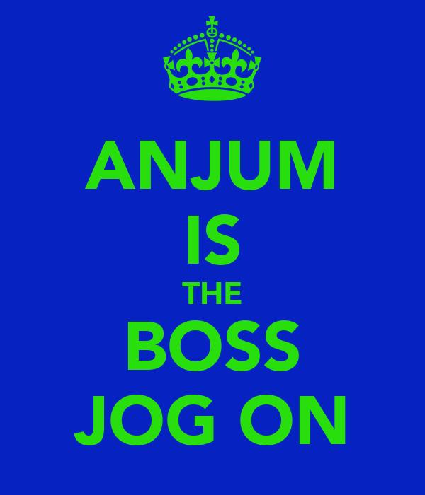 ANJUM IS THE BOSS JOG ON