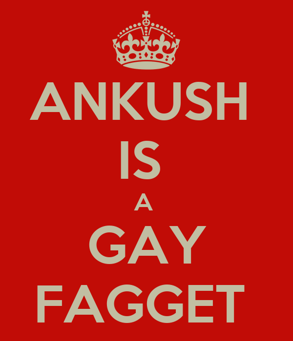 ANKUSH  IS  A  GAY FAGGET