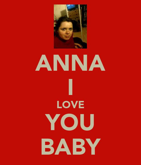 ANNA I LOVE YOU BABY