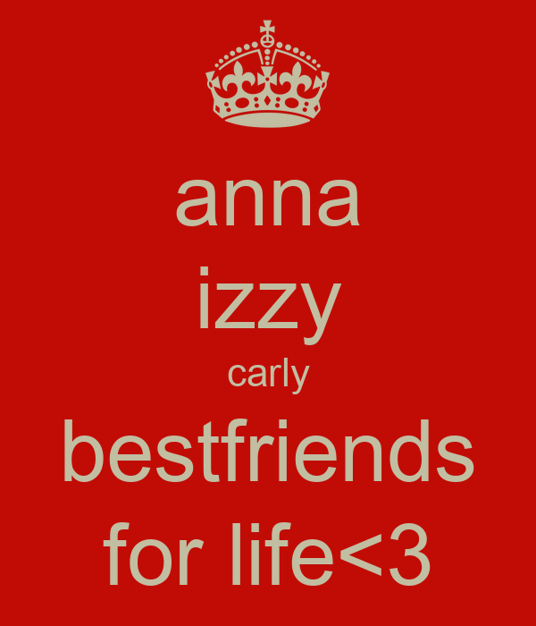 anna izzy carly bestfriends for life<3