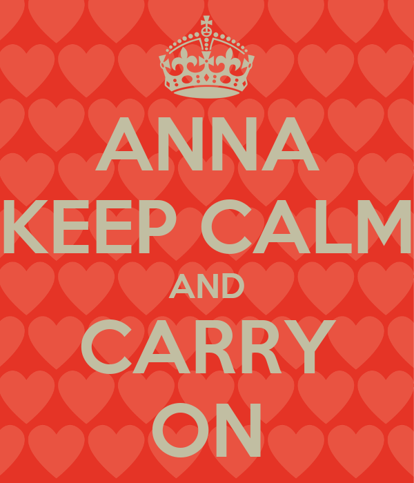 ANNA KEEP CALM AND CARRY ON