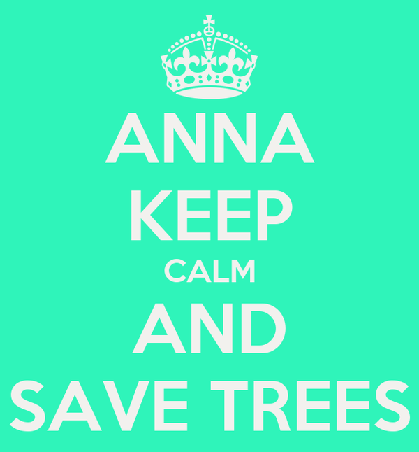 ANNA KEEP CALM AND SAVE TREES
