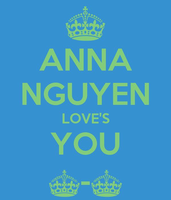 ANNA NGUYEN LOVE'S YOU ^-^