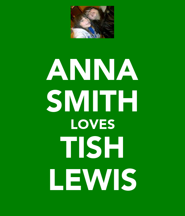 ANNA SMITH LOVES TISH LEWIS