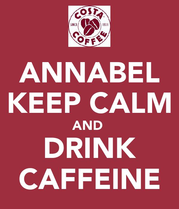 ANNABEL KEEP CALM AND  DRINK CAFFEINE