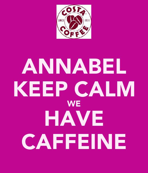 ANNABEL KEEP CALM WE HAVE CAFFEINE