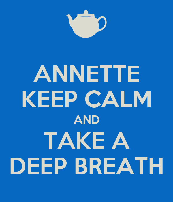 ANNETTE KEEP CALM AND TAKE A DEEP BREATH