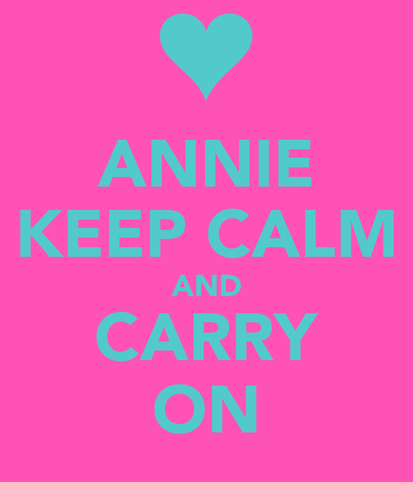 ANNIE KEEP CALM AND CARRY ON