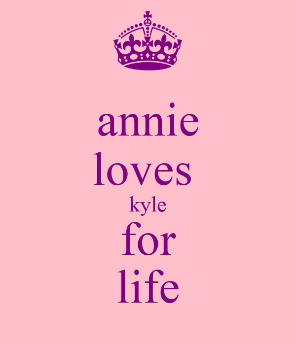 annie loves  kyle for life