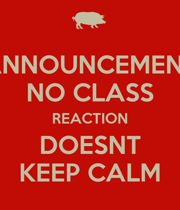 ANNOUNCEMENT NO CLASS REACTION DOESNT KEEP CALM