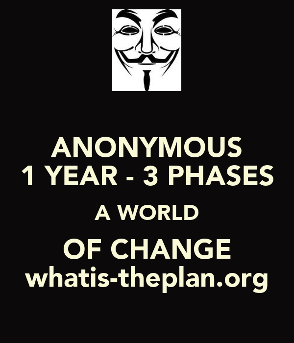 ANONYMOUS 1 YEAR - 3 PHASES A WORLD OF CHANGE whatis-theplan.org