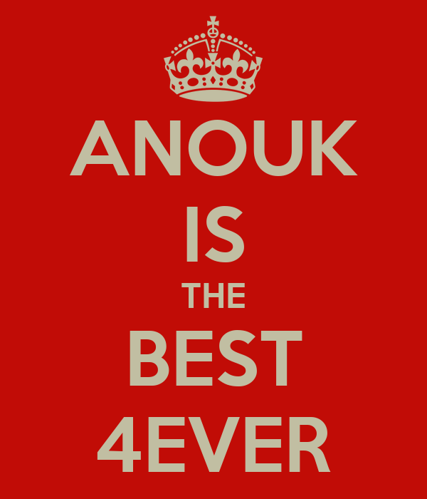 ANOUK IS THE BEST 4EVER