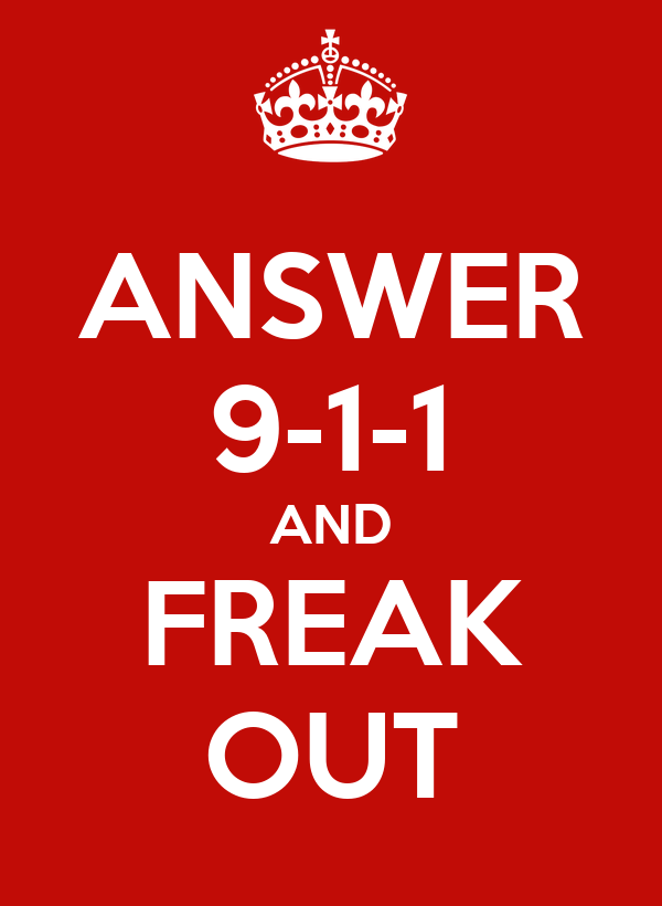 ANSWER 9-1-1 AND FREAK OUT