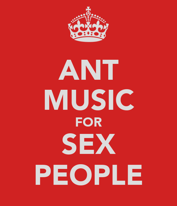 ANT MUSIC FOR SEX PEOPLE