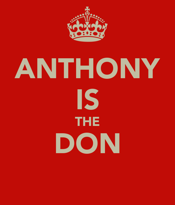 ANTHONY IS THE DON