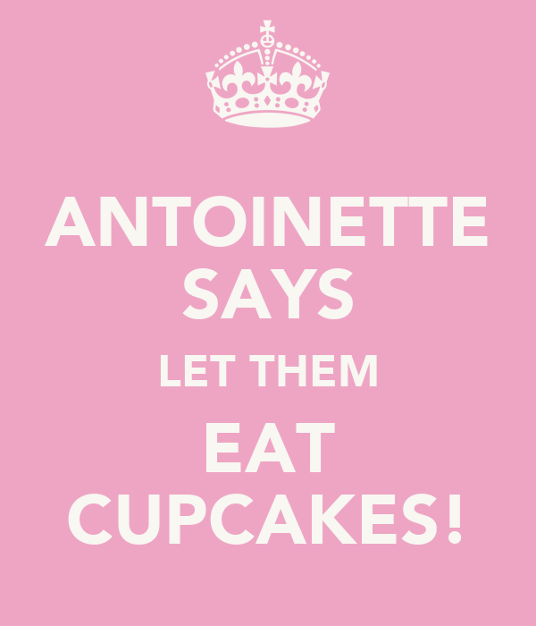 ANTOINETTE SAYS LET THEM EAT CUPCAKES!