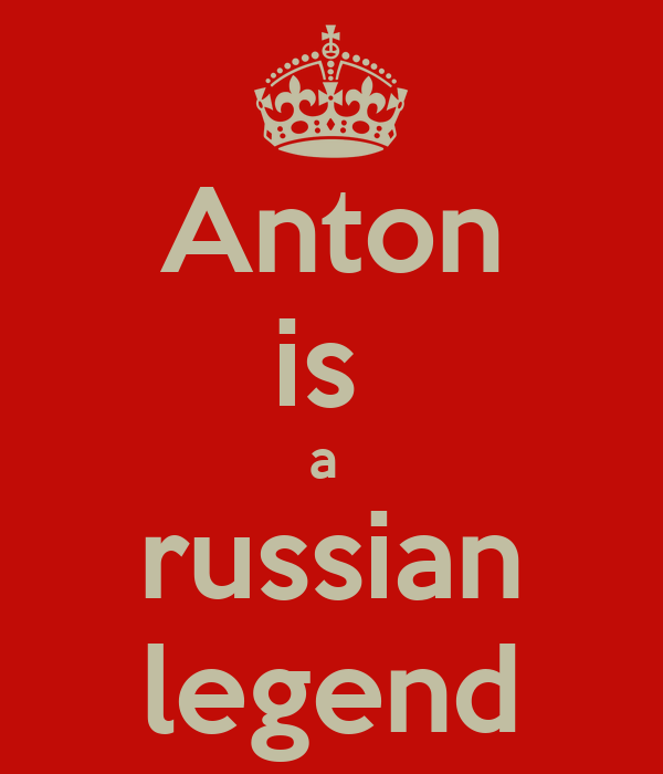 Anton is  a  russian legend