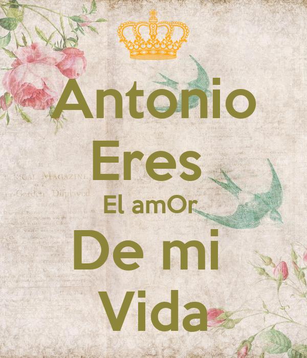 Antonio Eres  El amOr  De mi  Vida