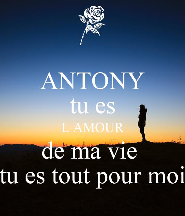 ANTONY tu es L AMOUR de ma vie tu es tout pour moi Poster   fali   Keep Calm-o-Matic