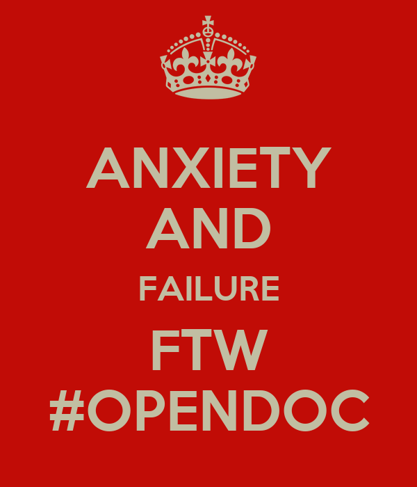 ANXIETY AND FAILURE FTW #OPENDOC