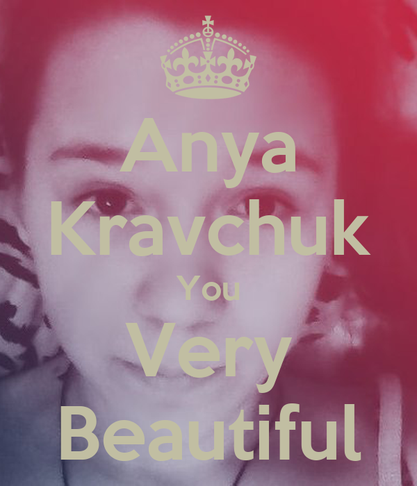 Anya Kravchuk You Very Beautiful